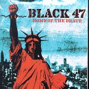 Black 47 - Home of the Brave!